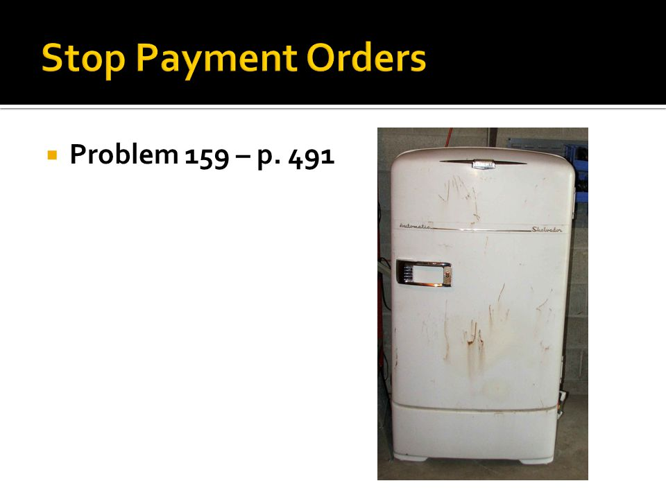 Stop Payment Orders Problem 159 – p. 491