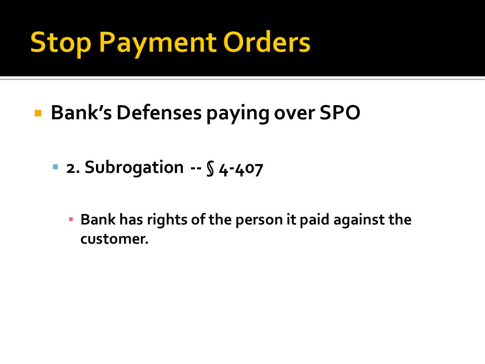 Stop Payment Orders Bank's Defenses paying over SPO