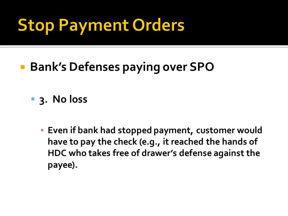 Stop Payment Orders Bank's Defenses paying over SPO 3. No loss