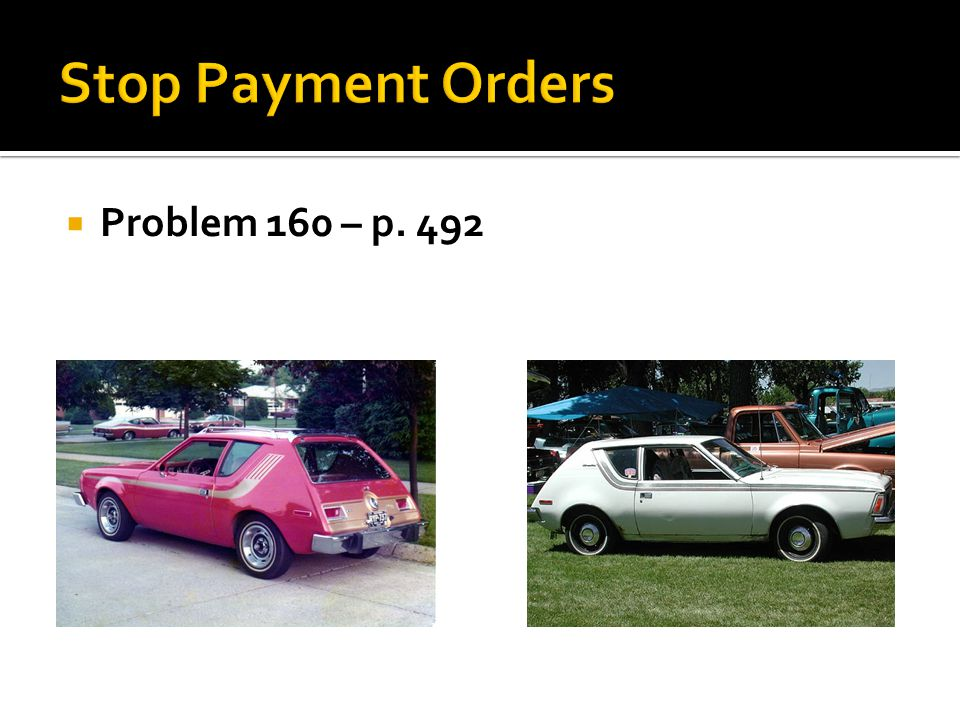 Stop Payment Orders Problem 160 – p. 492