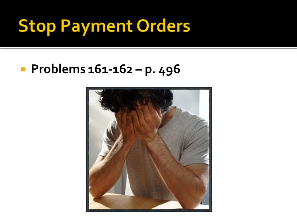 Stop Payment Orders Problems 161-162 – p. 496