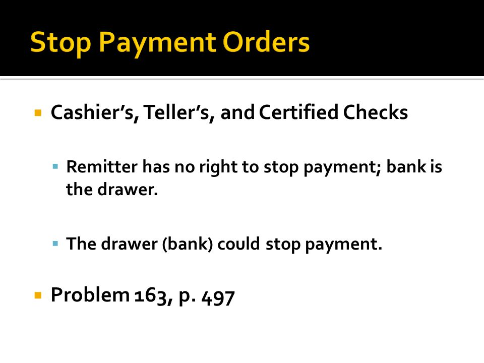 Stop Payment Orders Cashier's, Teller's, and Certified Checks