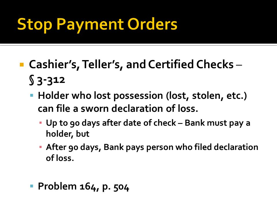 Stop Payment Orders Cashier's, Teller's, and Certified Checks – § 3-312.