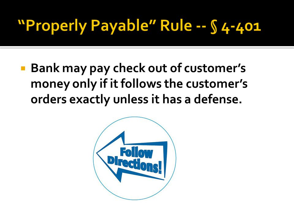 Properly Payable Rule -- § 4-401