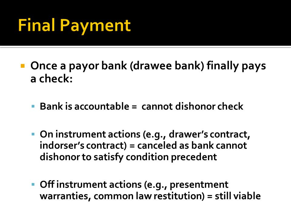 Final Payment Once a payor bank (drawee bank) finally pays a check:
