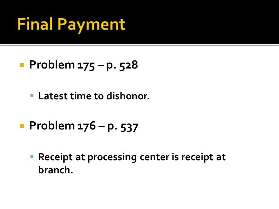 Final Payment Problem 175 – p. 528 Problem 176 – p. 537