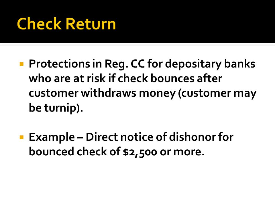 Check Return Protections in Reg. CC for depositary banks who are at risk if check bounces after customer withdraws money (customer may be turnip).