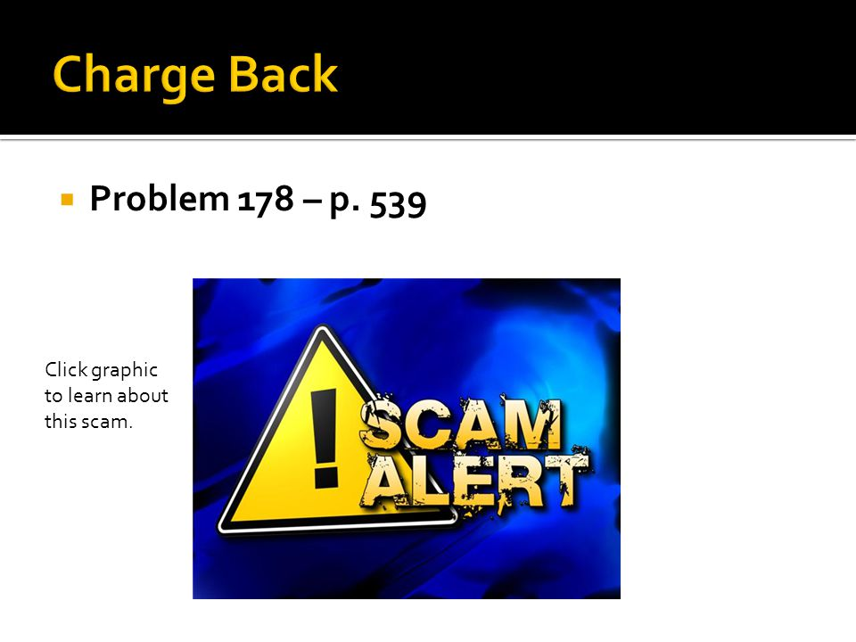 Charge Back Problem 178 – p. 539 Click graphic to learn about this scam.