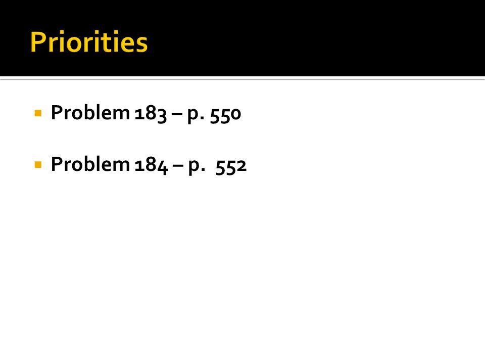 Priorities Problem 183 – p. 550 Problem 184 – p. 552