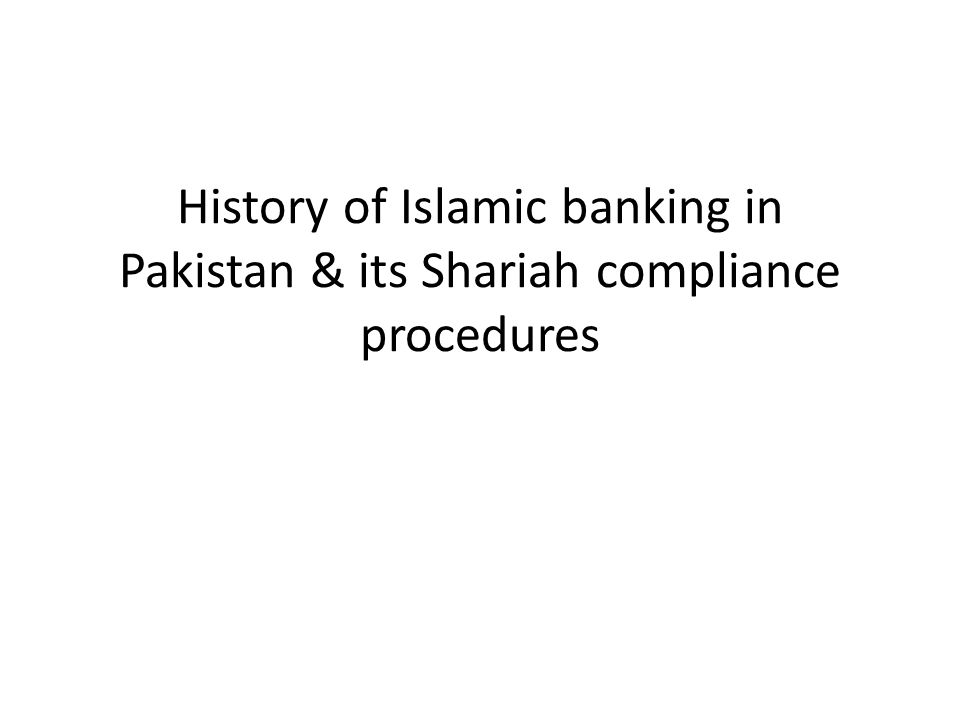 History of Islamic banking in Pakistan & its Shariah compliance procedures
