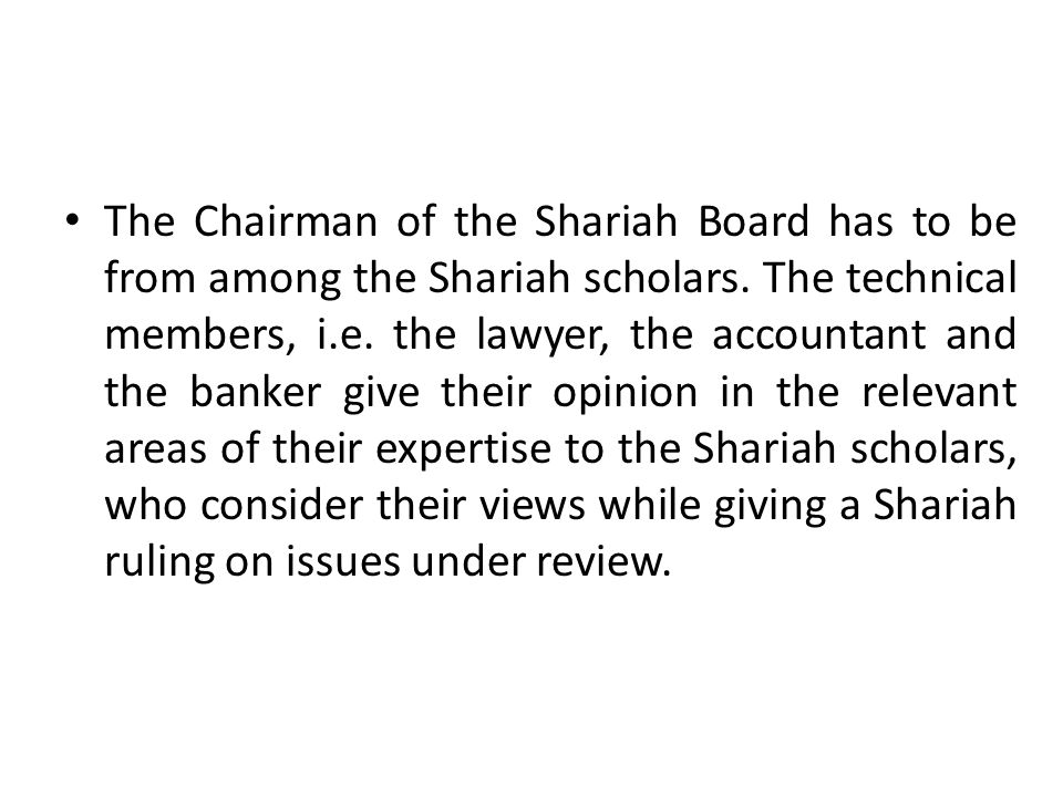 The Chairman of the Shariah Board has to be from among the Shariah scholars.