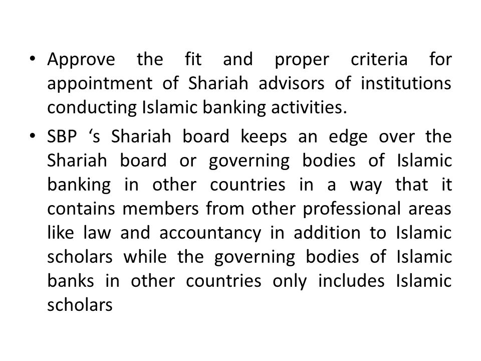 Approve the fit and proper criteria for appointment of Shariah advisors of institutions conducting Islamic banking activities.