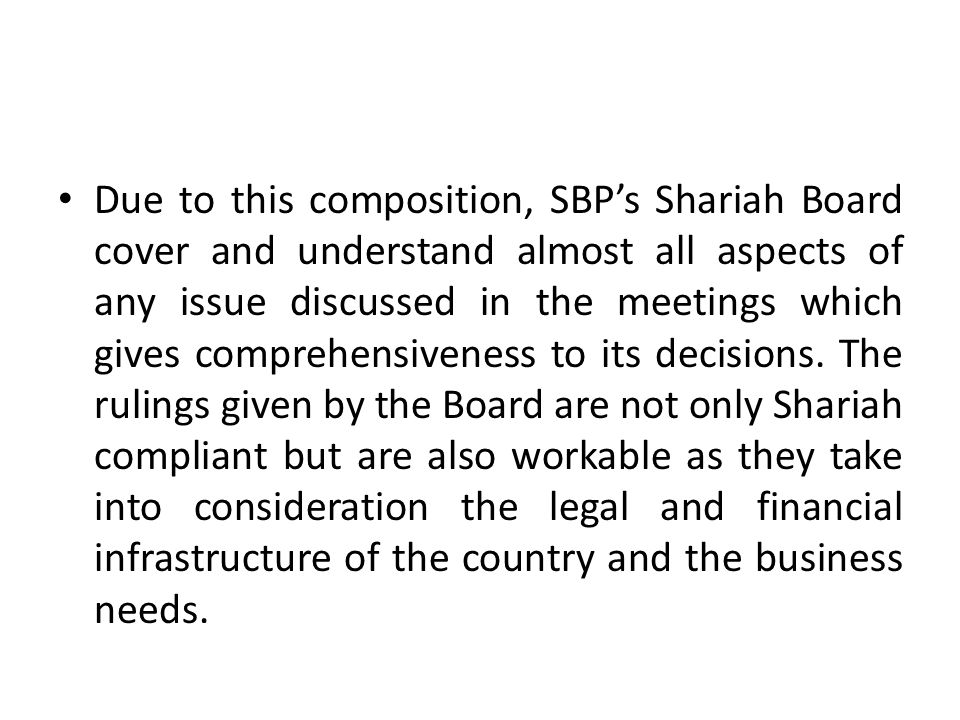 Due to this composition, SBP's Shariah Board cover and understand almost all aspects of any issue discussed in the meetings which gives comprehensiveness to its decisions.