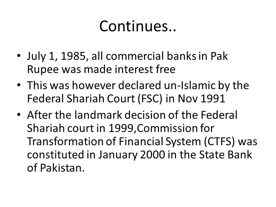 Continues.. July 1, 1985, all commercial banks in Pak Rupee was made interest free.