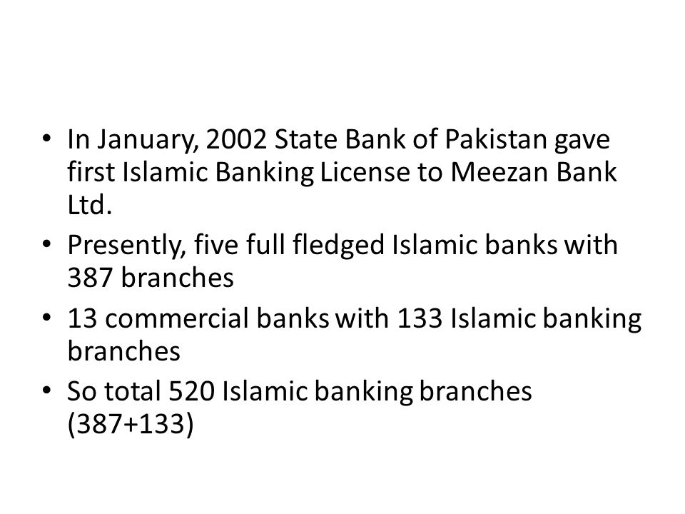 In January, 2002 State Bank of Pakistan gave first Islamic Banking License to Meezan Bank Ltd.