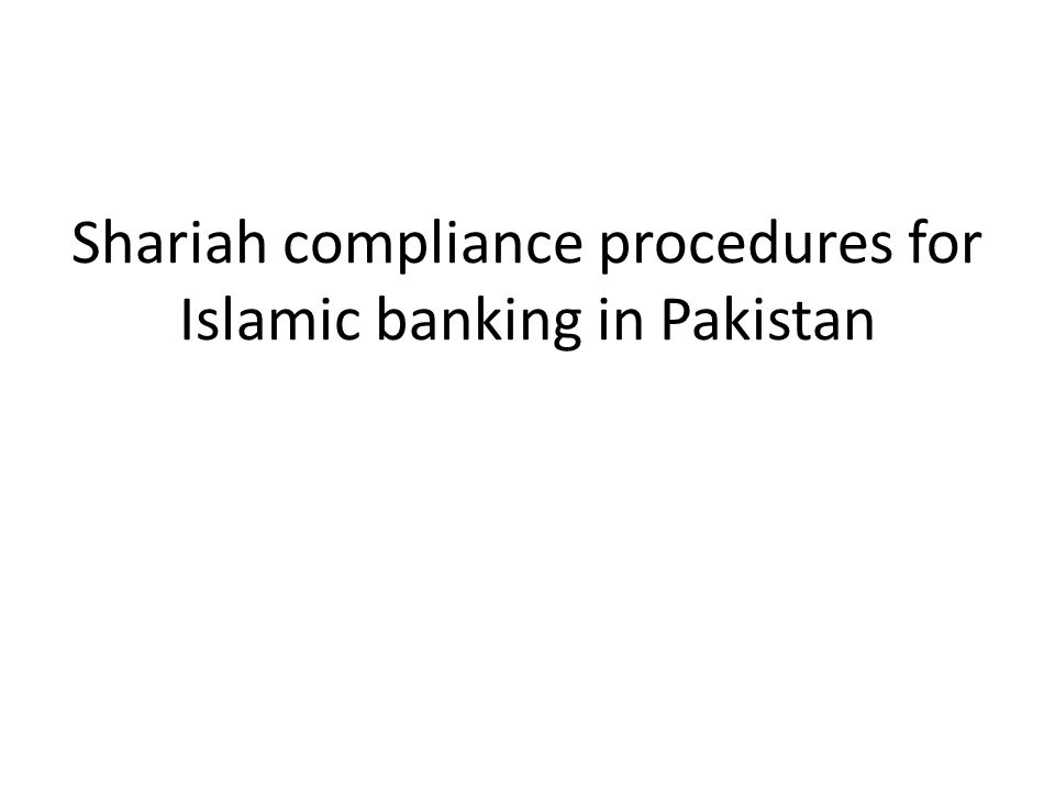 Shariah compliance procedures for Islamic banking in Pakistan