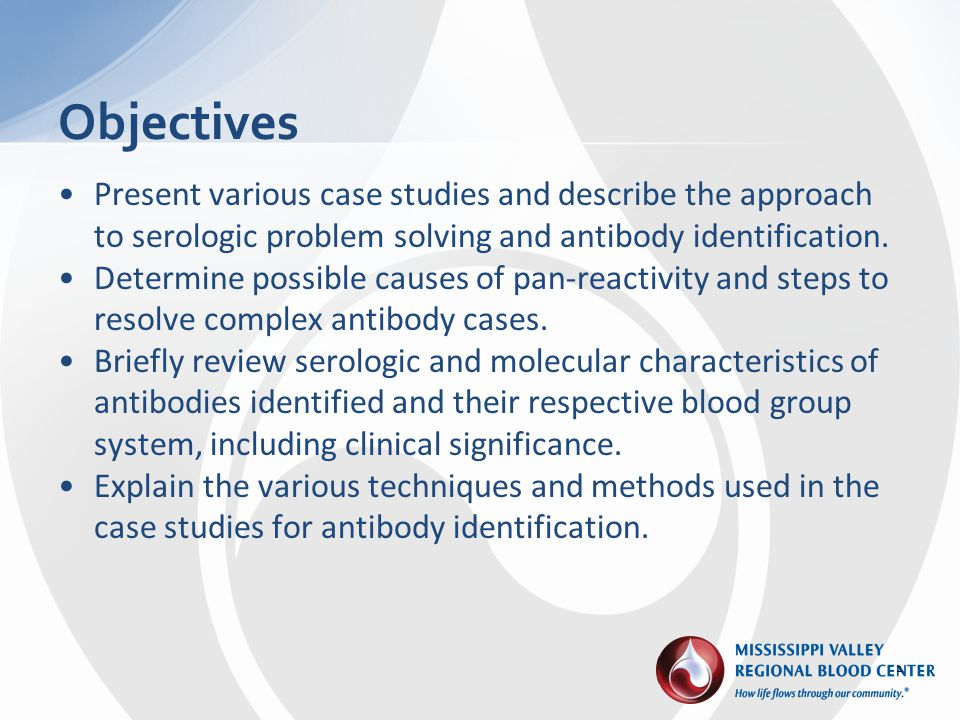 Objectives Present various case studies and describe the approach to serologic problem solving and antibody identification.