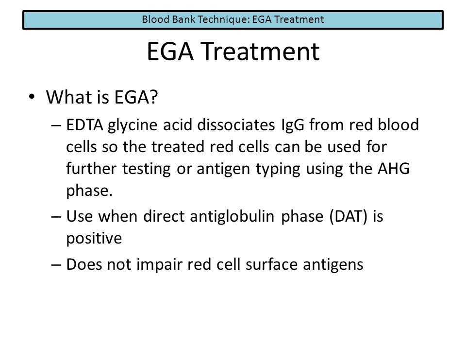 Blood Bank Technique: EGA Treatment