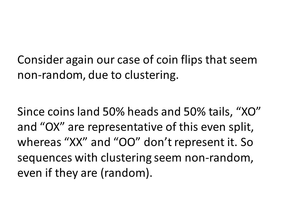 Consider again our case of coin flips that seem non-random, due to clustering.