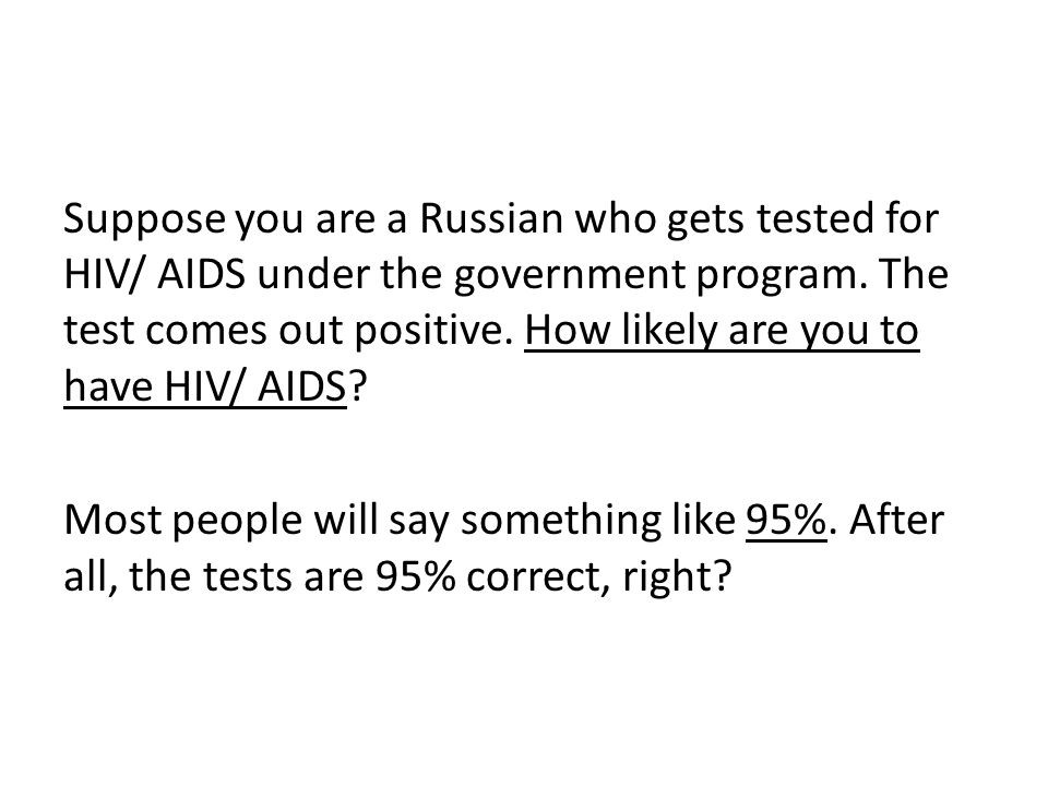 Suppose you are a Russian who gets tested for HIV/ AIDS under the government program.