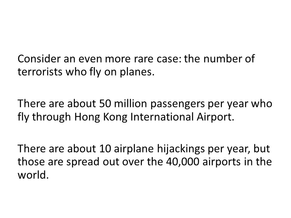Consider an even more rare case: the number of terrorists who fly on planes.