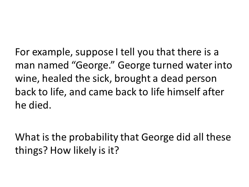 For example, suppose I tell you that there is a man named George