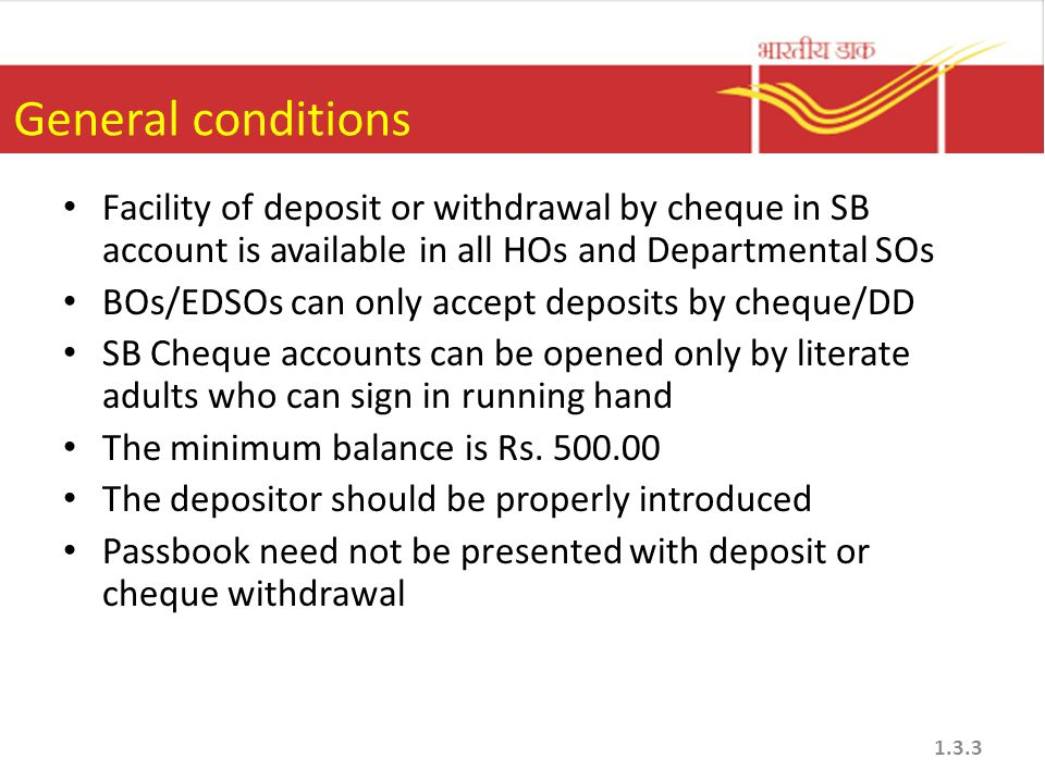 General conditions Facility of deposit or withdrawal by cheque in SB account is available in all HOs and Departmental SOs.