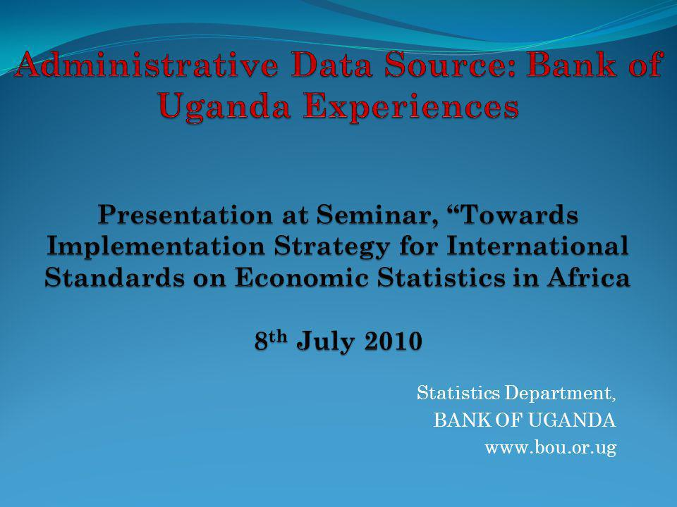 Statistics Department, BANK OF UGANDA www.bou.or.ug