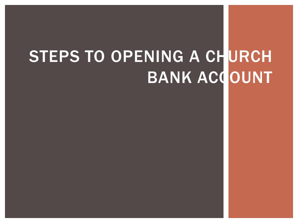 STEPS TO OPENING A CHURCH BANK ACCOUNT