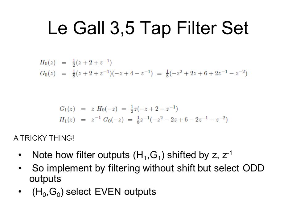 Le Gall 3,5 Tap Filter Set A TRICKY THING! Note how filter outputs (H1,G1) shifted by z, z-1.