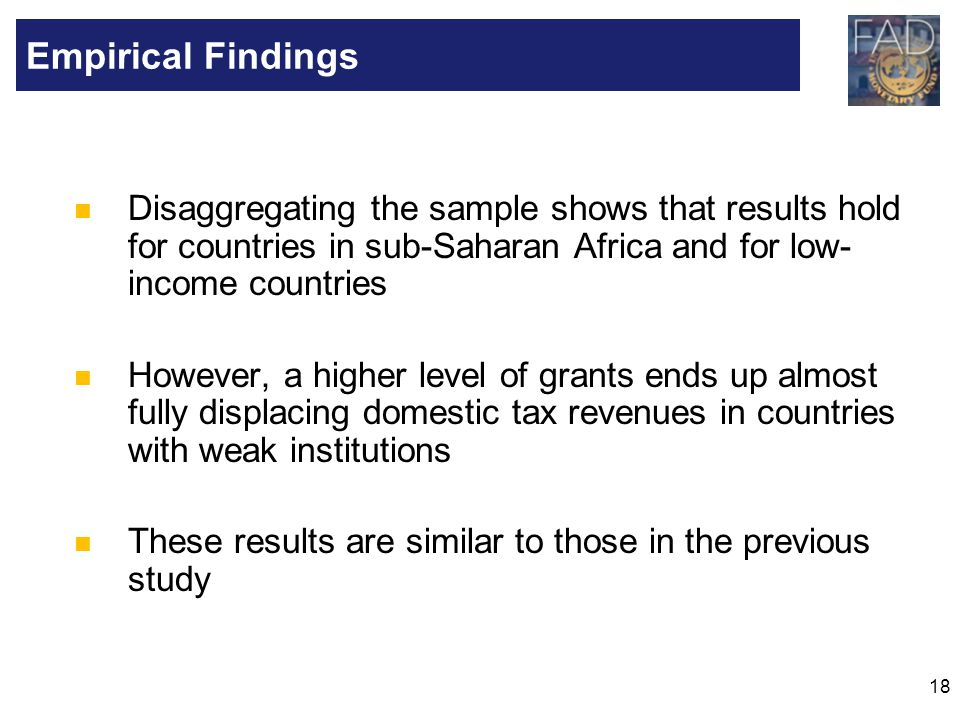 Empirical Findings Disaggregating the sample shows that results hold for countries in sub-Saharan Africa and for low-income countries.