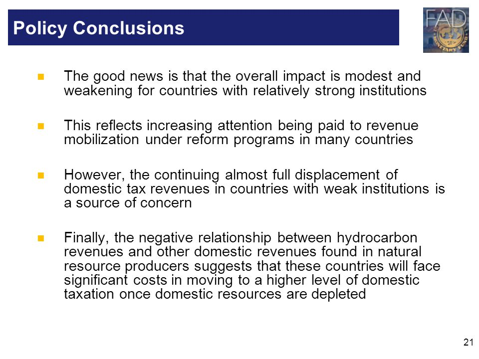 Policy Conclusions The good news is that the overall impact is modest and weakening for countries with relatively strong institutions.