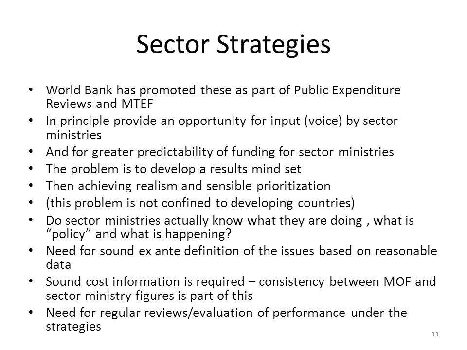 Sector Strategies World Bank has promoted these as part of Public Expenditure Reviews and MTEF.