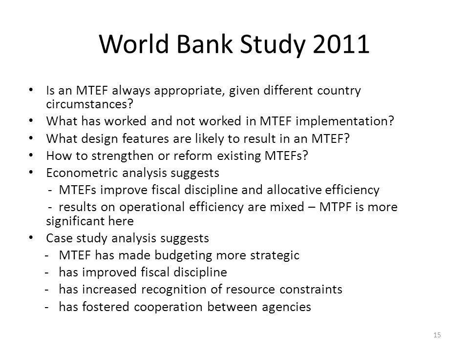 World Bank Study 2011 Is an MTEF always appropriate, given different country circumstances What has worked and not worked in MTEF implementation