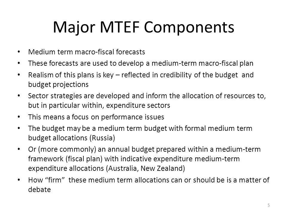 Major MTEF Components Medium term macro-fiscal forecasts