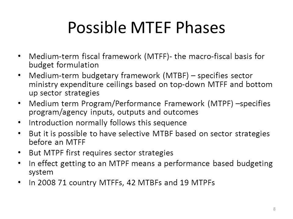 Possible MTEF Phases Medium-term fiscal framework (MTFF)- the macro-fiscal basis for budget formulation.