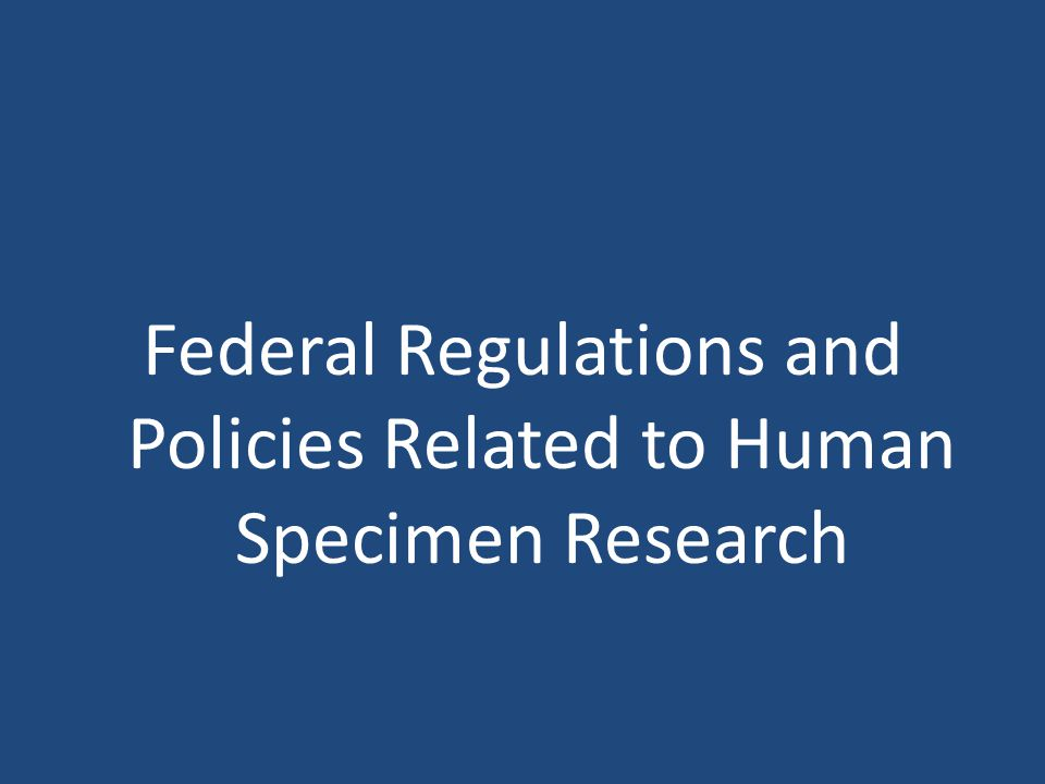 Federal Regulations and Policies Related to Human Specimen Research