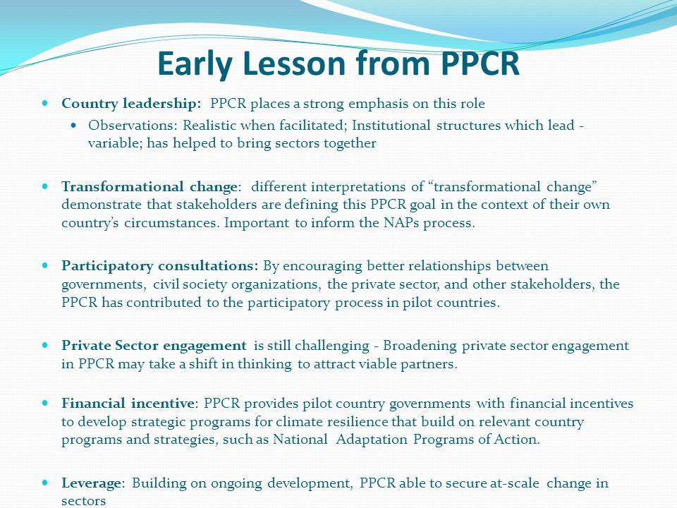 Early Lesson from PPCR Country leadership: PPCR places a strong emphasis on this role.