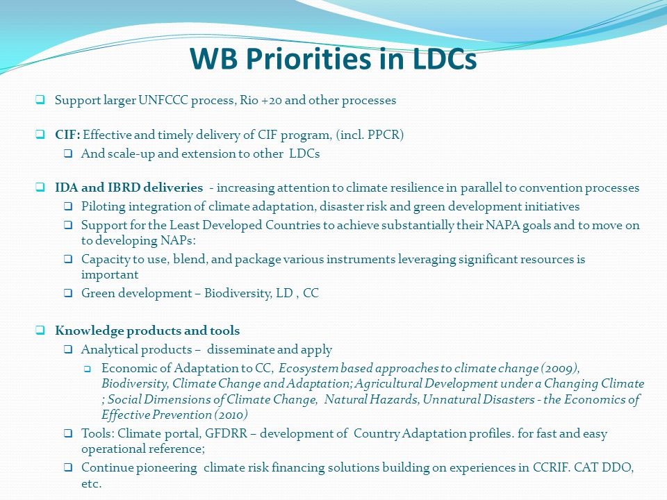 WB Priorities in LDCs Support larger UNFCCC process, Rio +20 and other processes. CIF: Effective and timely delivery of CIF program, (incl. PPCR)