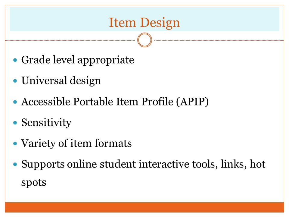 Item Design Grade level appropriate Universal design
