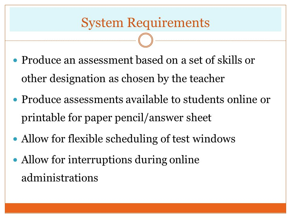 System Requirements Produce an assessment based on a set of skills or other designation as chosen by the teacher.