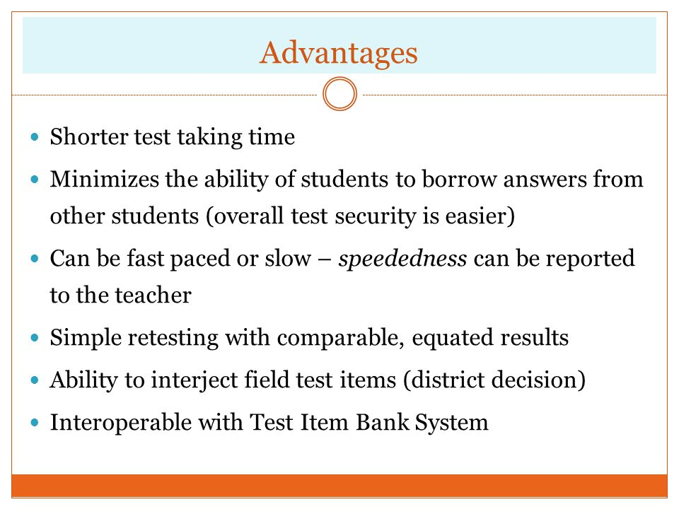 Advantages Shorter test taking time