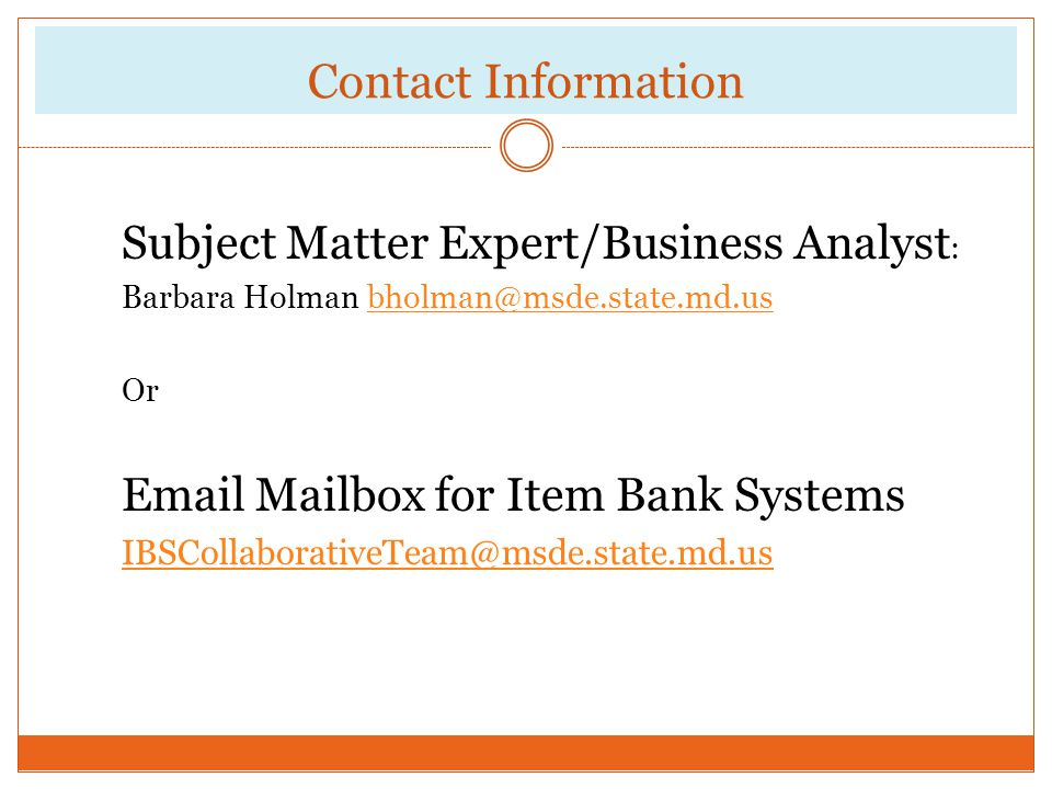 Contact Information Subject Matter Expert/Business Analyst: Barbara Holman