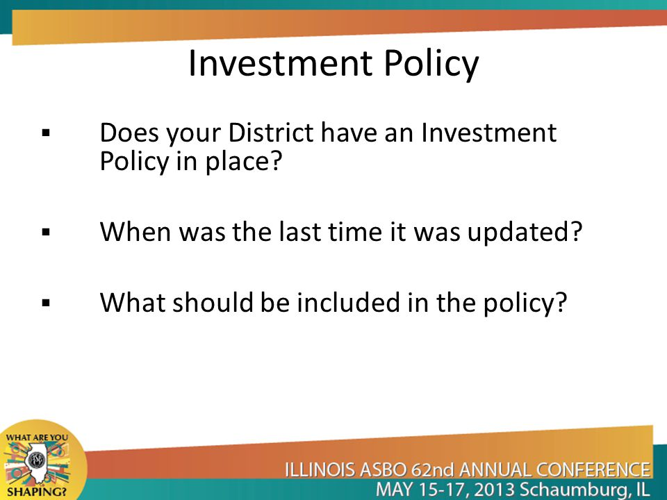 Investment Policy Does your District have an Investment Policy in place When was the last time it was updated