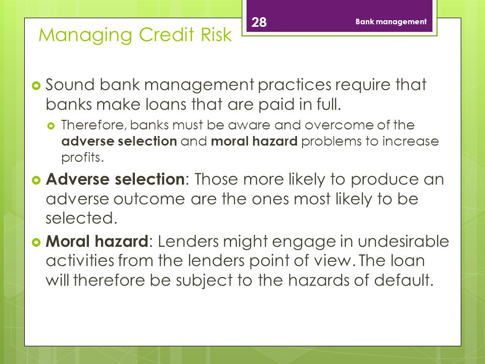 Bank management Managing Credit Risk. Sound bank management practices require that banks make loans that are paid in full.