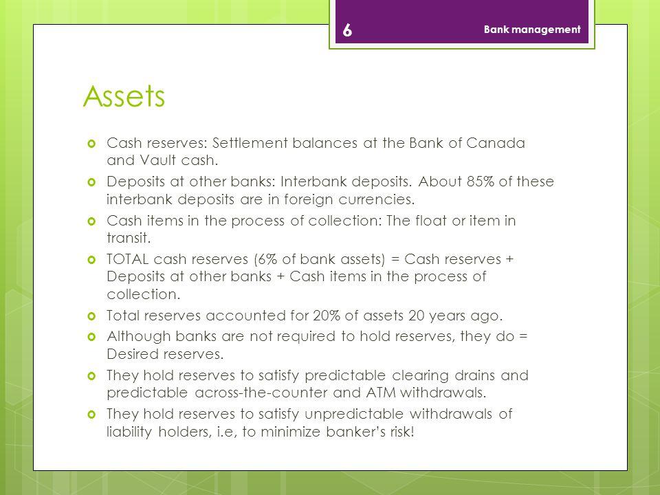 Bank management Assets. Cash reserves: Settlement balances at the Bank of Canada and Vault cash.