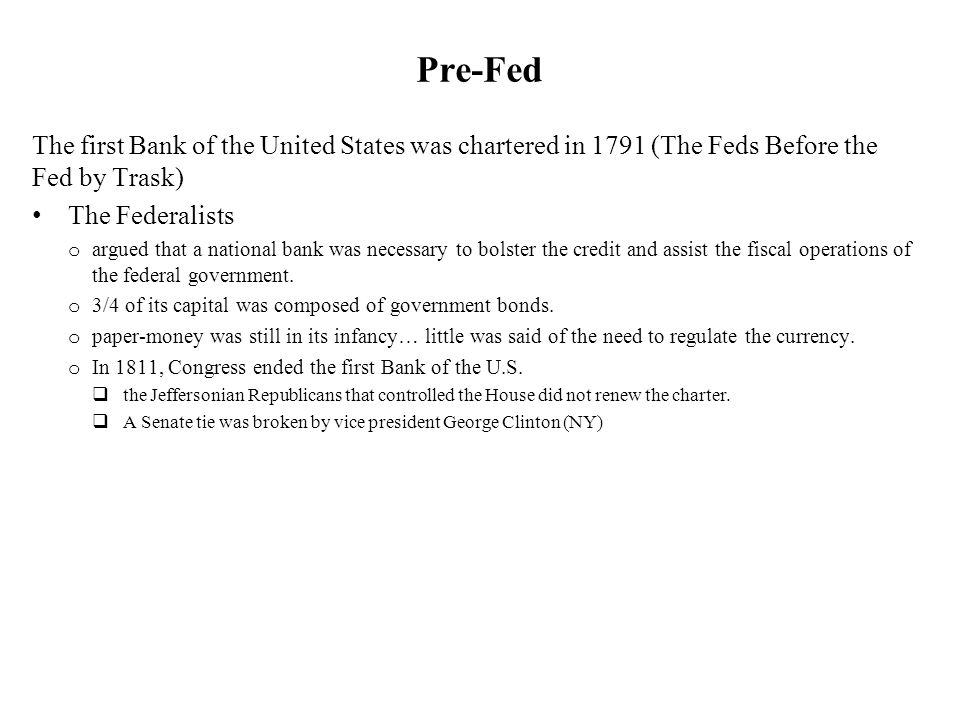 Pre-Fed The first Bank of the United States was chartered in 1791 (The Feds Before the Fed by Trask)