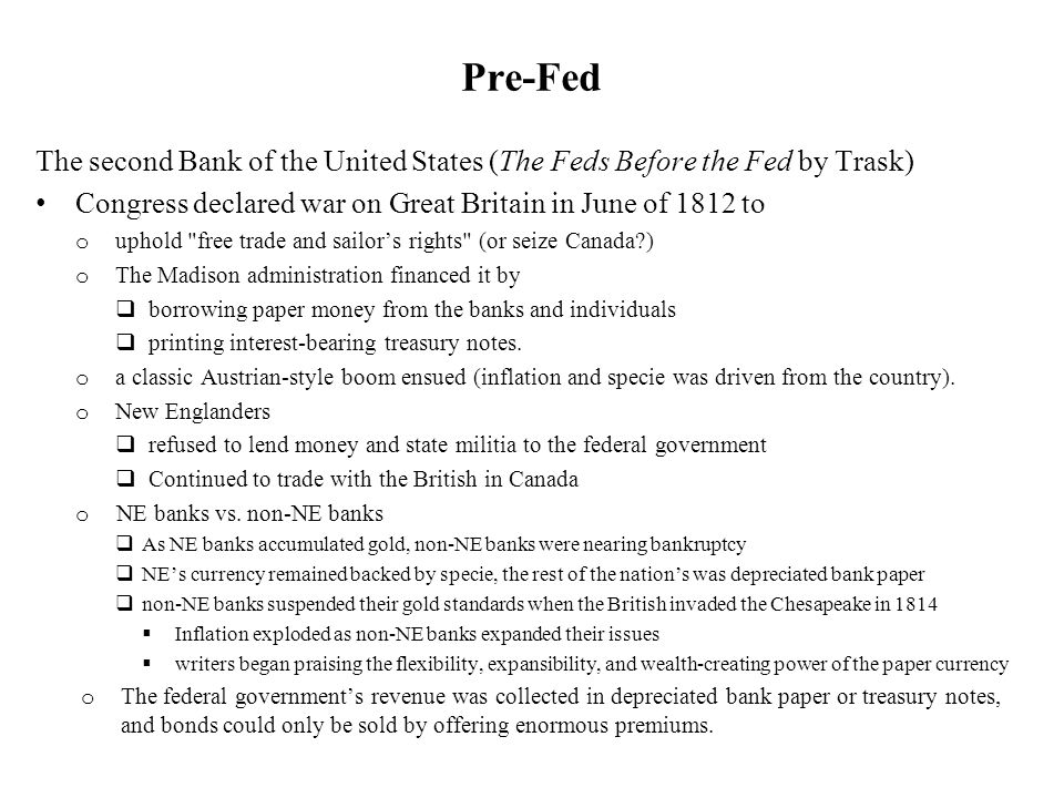 Pre-Fed The second Bank of the United States (The Feds Before the Fed by Trask) Congress declared war on Great Britain in June of 1812 to.