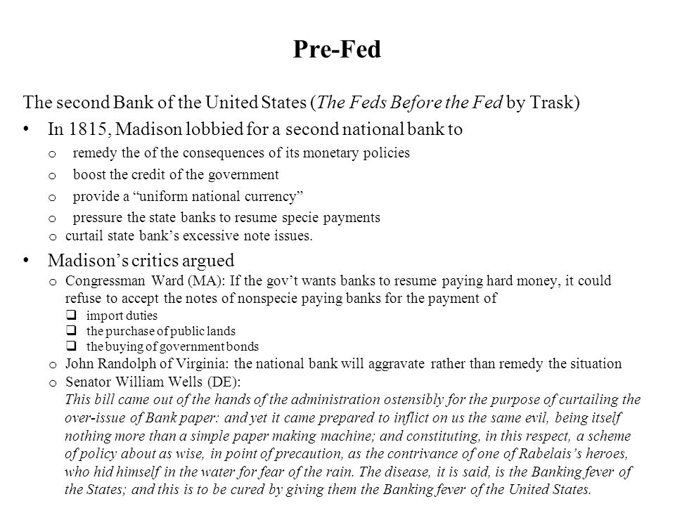 Pre-Fed The second Bank of the United States (The Feds Before the Fed by Trask) In 1815, Madison lobbied for a second national bank to.
