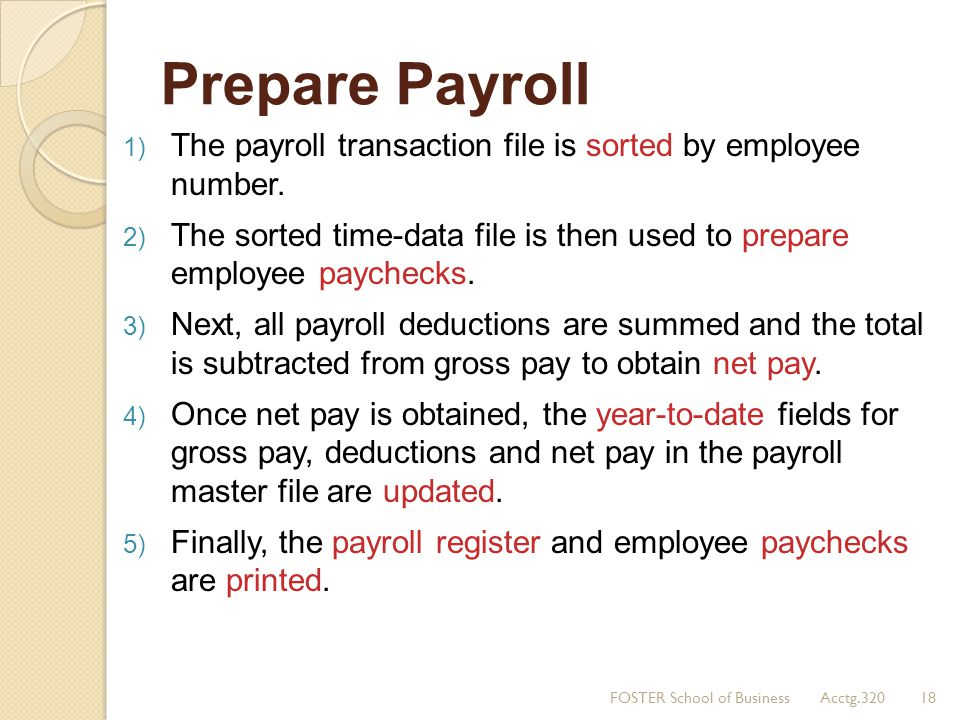 Prepare Payroll The payroll transaction file is sorted by employee number. The sorted time-data file is then used to prepare employee paychecks.